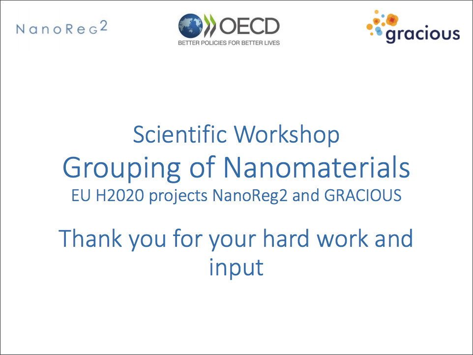 Concluding Remarks from the GRACIOUS/Nanoreg2/OECD Scientific workshop on Grouping of Nanomaterials